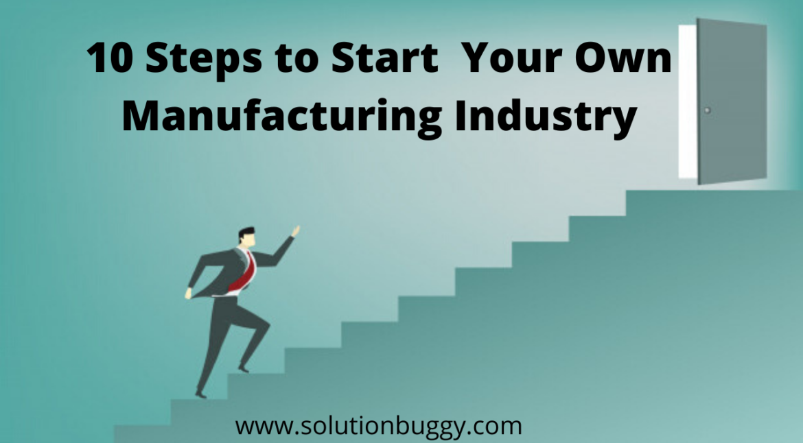 10 steps to start your own manufacturing industry