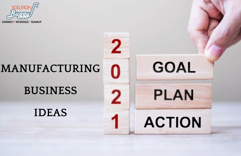 MANUFACTURING BUSINESS IDEAS in 2021