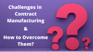 Challenges in Contract Manufacturing