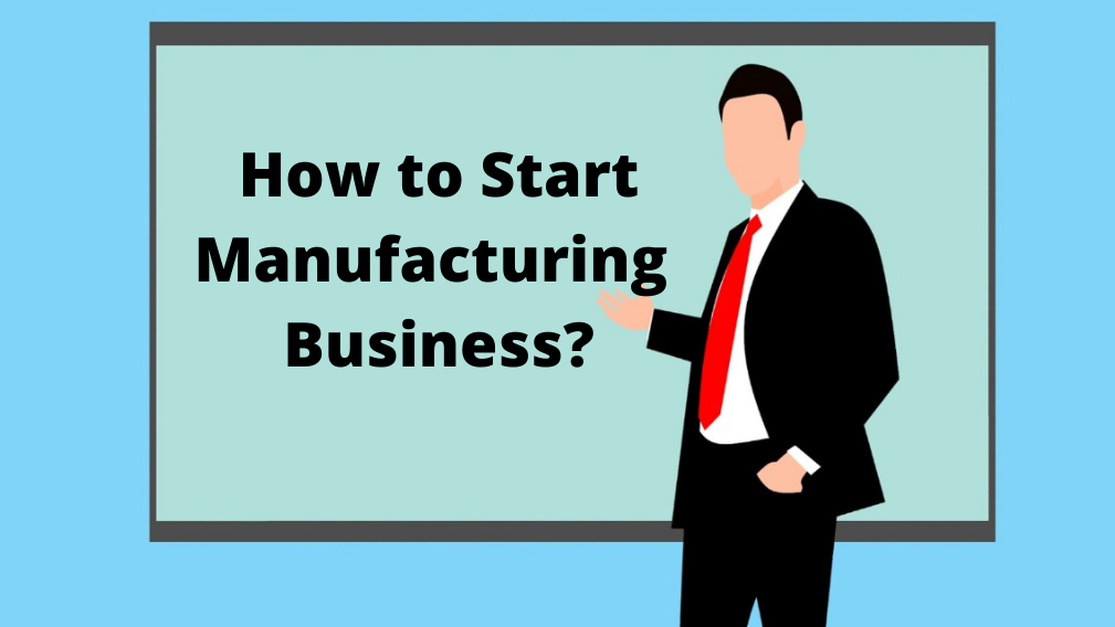 How to Start Manufacturing Business_
